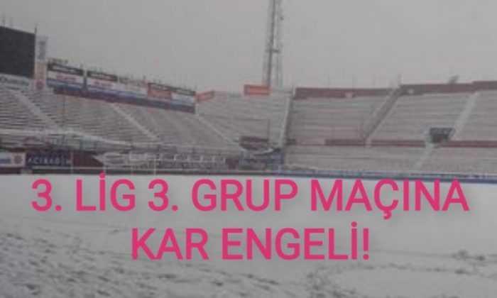 3. Lig 3. Grup müsabakasına kar engeli!